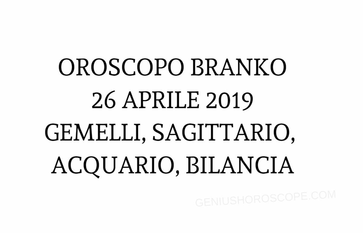 Oroscopo Branko 26 aprile 2019, Gemelli, Sagittario, Acquario, Bilancia