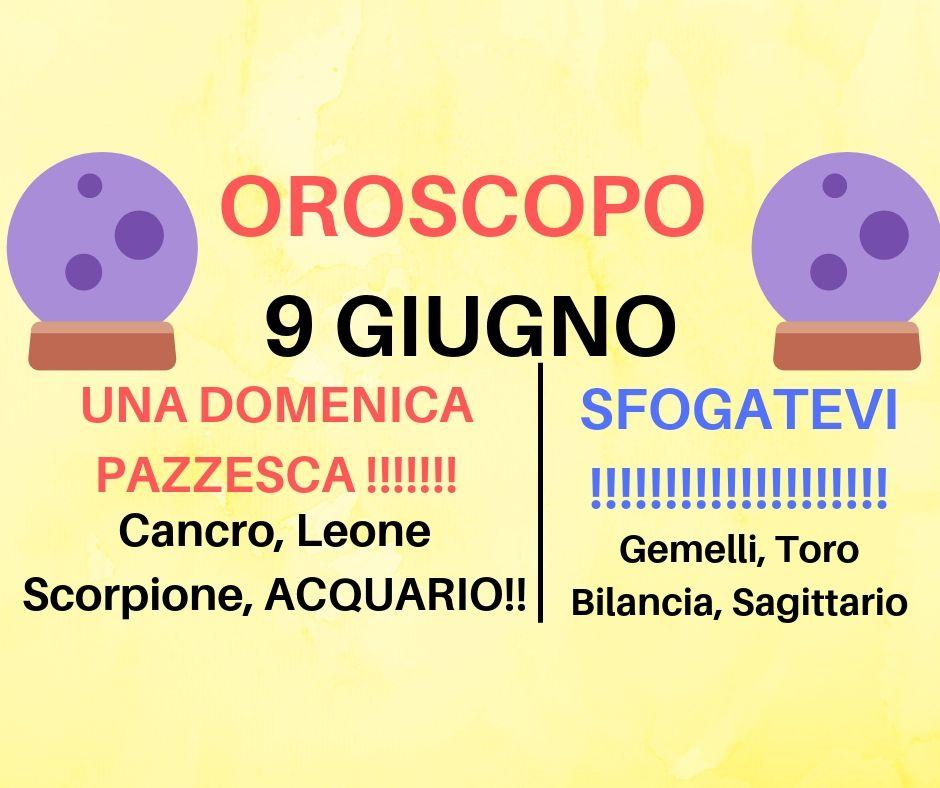 Oroscopo 9 Giugno 2019: finalmente il ritorno della vitalità