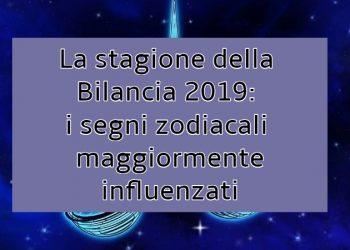La stagione della Bilancia 2019: i segni zodiacali maggiormente influenzati