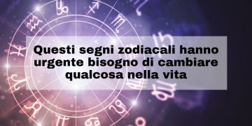 Questi segni zodiacali hanno bisogno di cambiare qualcosa nella vita