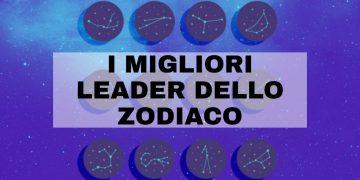 I migliori leader dello zodiaco: scopri chi sono