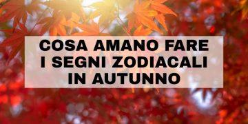 Segni zodiacali e autunno, cosa amano i segni