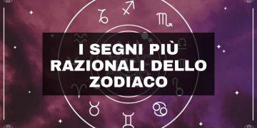 Segni zodiacali razionali, scopri se il tuo è nella lista