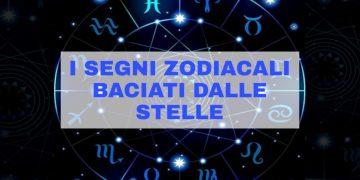 I segni zodiacali baciati dalle stelle