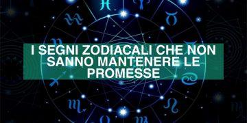 I segni zodiacali che non sanno mantenere le promesse
