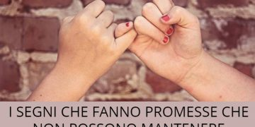 I segni che fanno promesse che non sanno mantenere