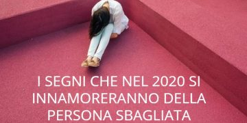 I segni che nel 2020 rischiano di innamorarsi della persona sbagliata