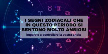 I segni zodiacali ansiosi in questo periodo