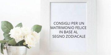 I consigli per avere un matrimonio duraturo in base al segno zodiacale