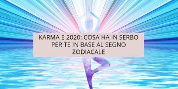 Cosa ha in serbo il Karma nel 2020 in base al tuo segno zodiacale