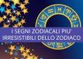 I segni zodiacali più irresistibili dello Zodiaco