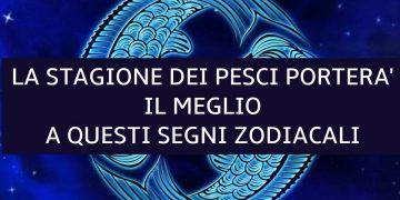 La stagione dei Pesci 2020 porterà il meglio a questi 3 segni zodiacali