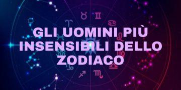 Gli uomini più insensibili dello zodiaco