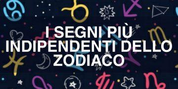 I segni zodiacali più indipendenti, scopri chi sono