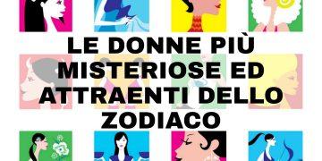 Le donne più misteriose ed attraenti dello zodiaco