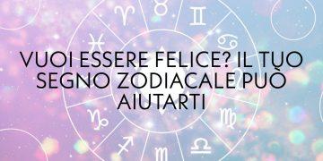Come essere felice in base al tuo segno zodiacale