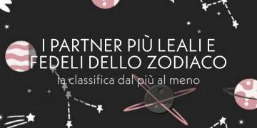 I partner leali e fedeli dello zodiaco