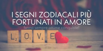 I segni zodiacali più fortunati in amore
